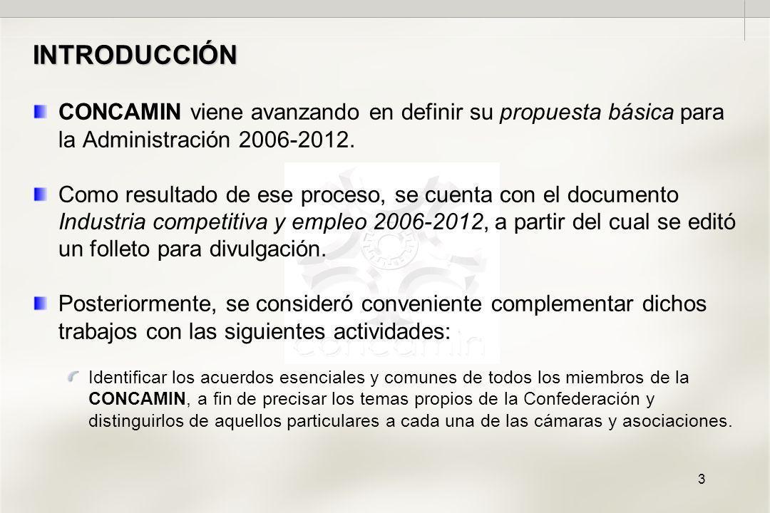 3 INTRODUCCIÓN CONCAMIN viene avanzando en definir su propuesta básica para la Administración 2006-2012.