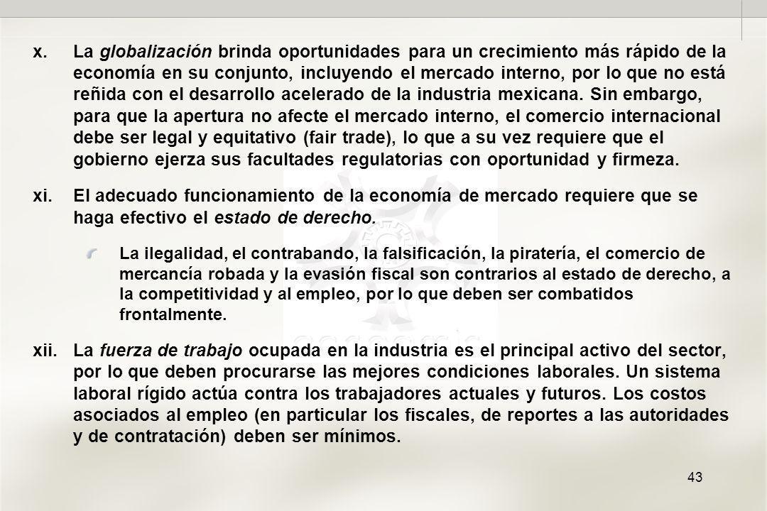 43 x.La globalización brinda oportunidades para un crecimiento más rápido de la economía en su conjunto, incluyendo el mercado interno, por lo que no está reñida con el desarrollo acelerado de la industria mexicana.