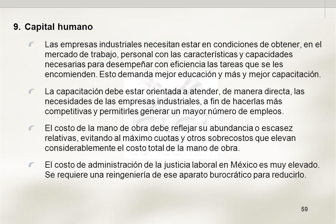 59 9.Capital humano Las empresas industriales necesitan estar en condiciones de obtener, en el mercado de trabajo, personal con las características y capacidades necesarias para desempeñar con eficiencia las tareas que se les encomienden.