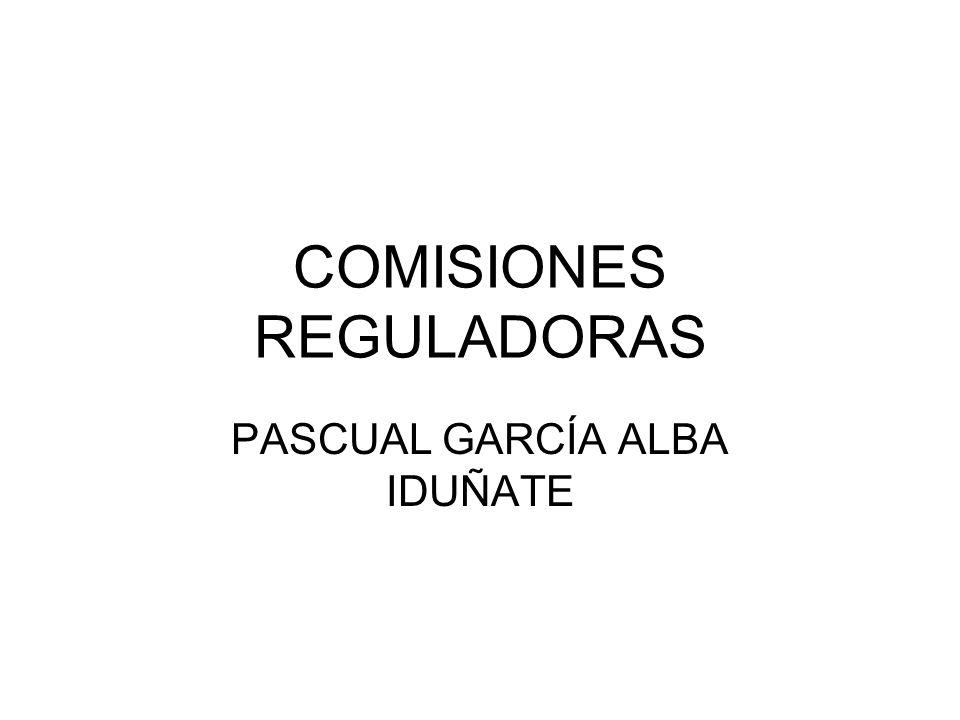 COMISIONES REGULADORAS PASCUAL GARCÍA ALBA IDUÑATE