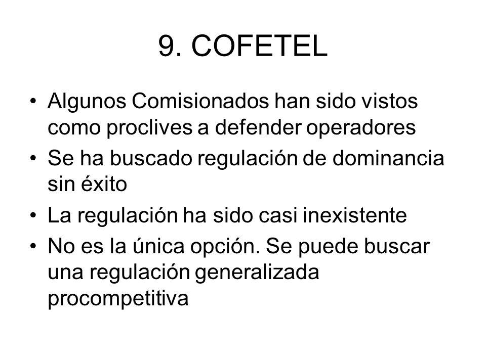9. COFETEL Algunos Comisionados han sido vistos como proclives a defender operadores Se ha buscado regulación de dominancia sin éxito La regulación ha