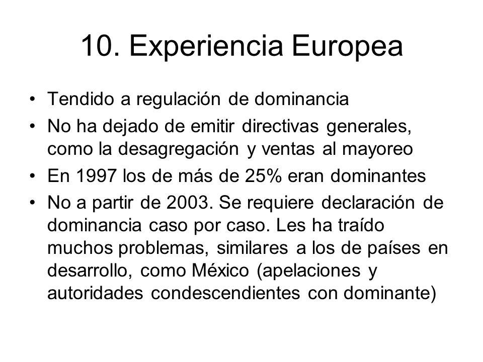 10. Experiencia Europea Tendido a regulación de dominancia No ha dejado de emitir directivas generales, como la desagregación y ventas al mayoreo En 1