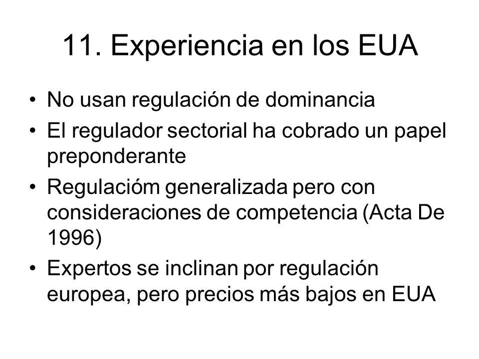 11. Experiencia en los EUA No usan regulación de dominancia El regulador sectorial ha cobrado un papel preponderante Regulacióm generalizada pero con