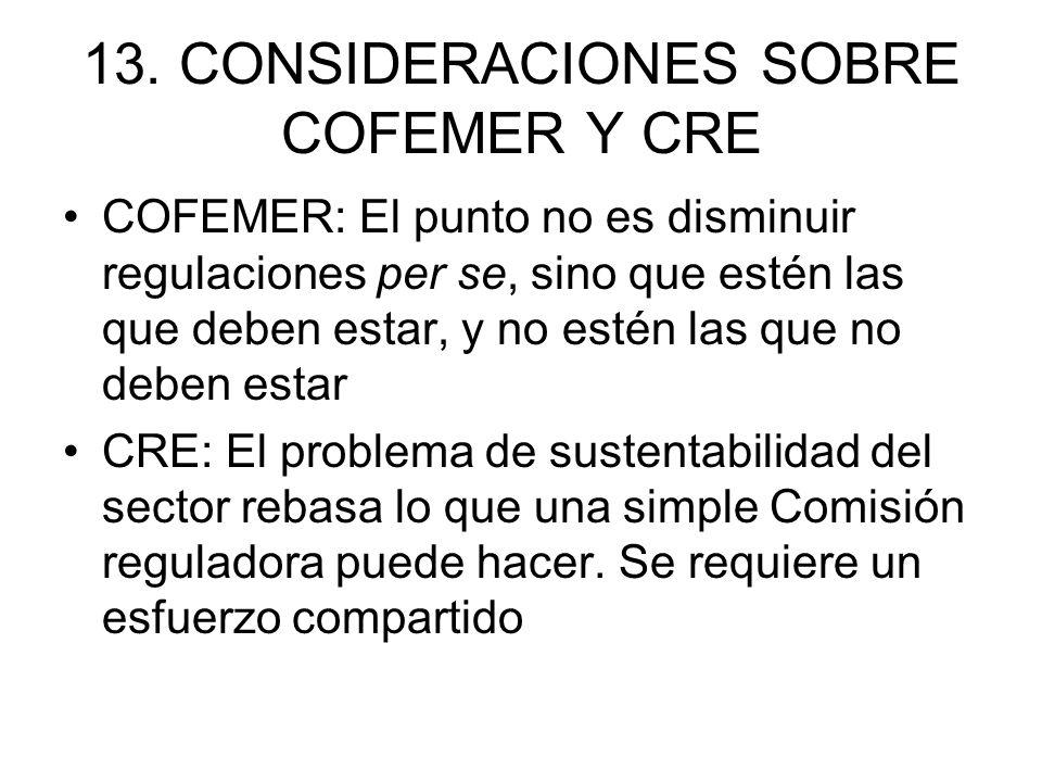 13. CONSIDERACIONES SOBRE COFEMER Y CRE COFEMER: El punto no es disminuir regulaciones per se, sino que estén las que deben estar, y no estén las que