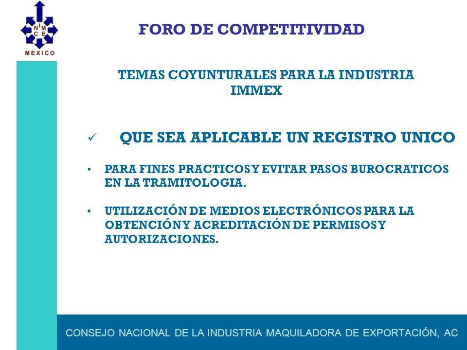 CONSEJO NACIONAL DE LA INDUSTRIA MAQUILADORA DE EXPORTACIÓN, AC FORO DE COMPETITIVIDAD TEMAS COYUNTURALES PARA LA INDUSTRIA IMMEX QUE SEA APLICABLE UN
