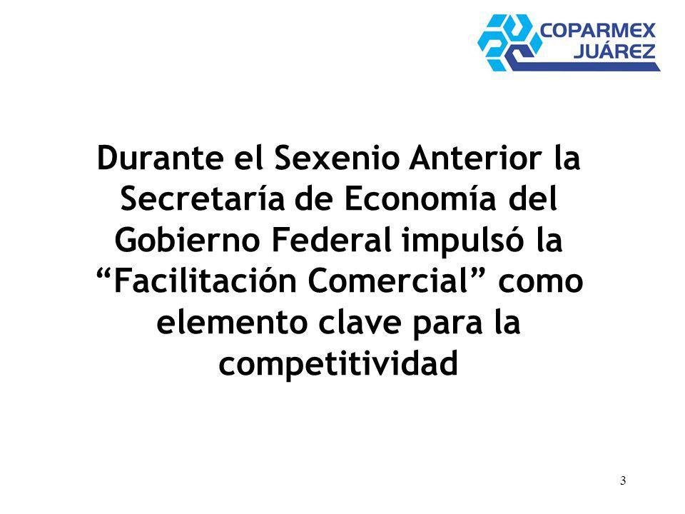 3 Durante el Sexenio Anterior la Secretaría de Economía del Gobierno Federal impulsó la Facilitación Comercial como elemento clave para la competitividad