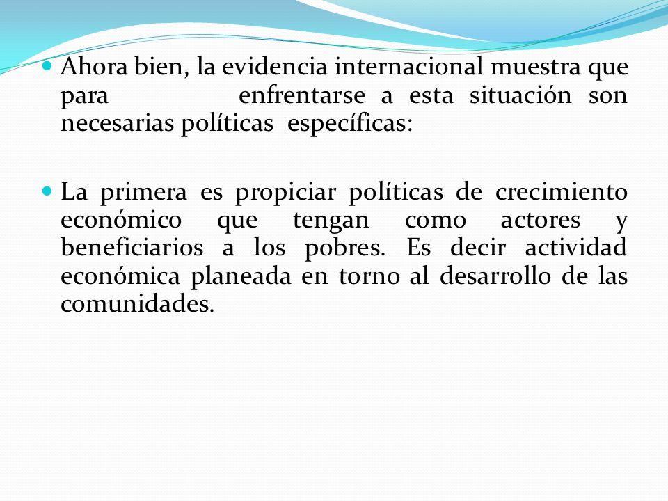 Ahora bien, la evidencia internacional muestra que para enfrentarse a esta situación son necesarias políticas específicas: La primera es propiciar pol