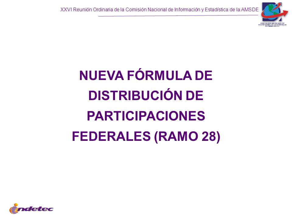 XXVI Reunión Ordinaria de la Comisión Nacional de Información y Estadística de la AMSDE NUEVA FÓRMULA DE DISTRIBUCIÓN DE PARTICIPACIONES FEDERALES (RAMO 28)