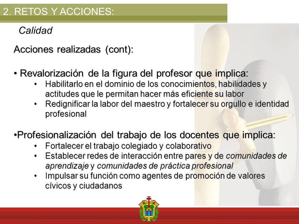 2.RETOS Y ACCIONES: Calidad Acciones realizadas (cont): Revalorización de la figura del profesor que implica: Revalorización de la figura del profesor