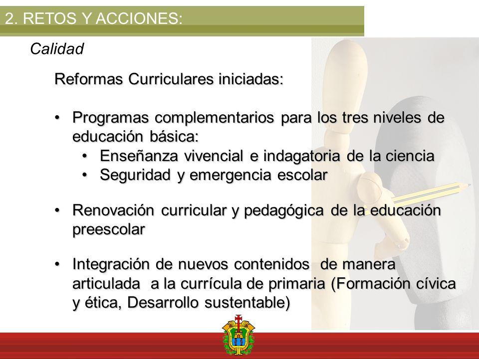 2.RETOS Y ACCIONES: Calidad Reformas Curriculares iniciadas: Programas complementarios para los tres niveles de educación básica:Programas complementa