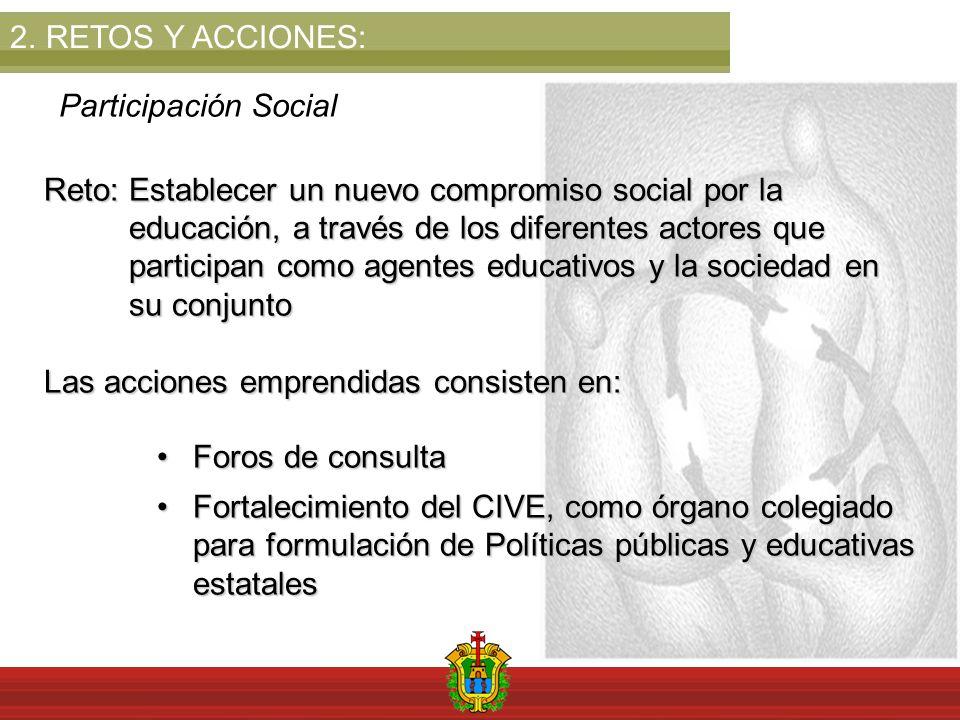 2.RETOS Y ACCIONES: Participación Social Reto: Establecer un nuevo compromiso social por la educación, a través de los diferentes actores que particip