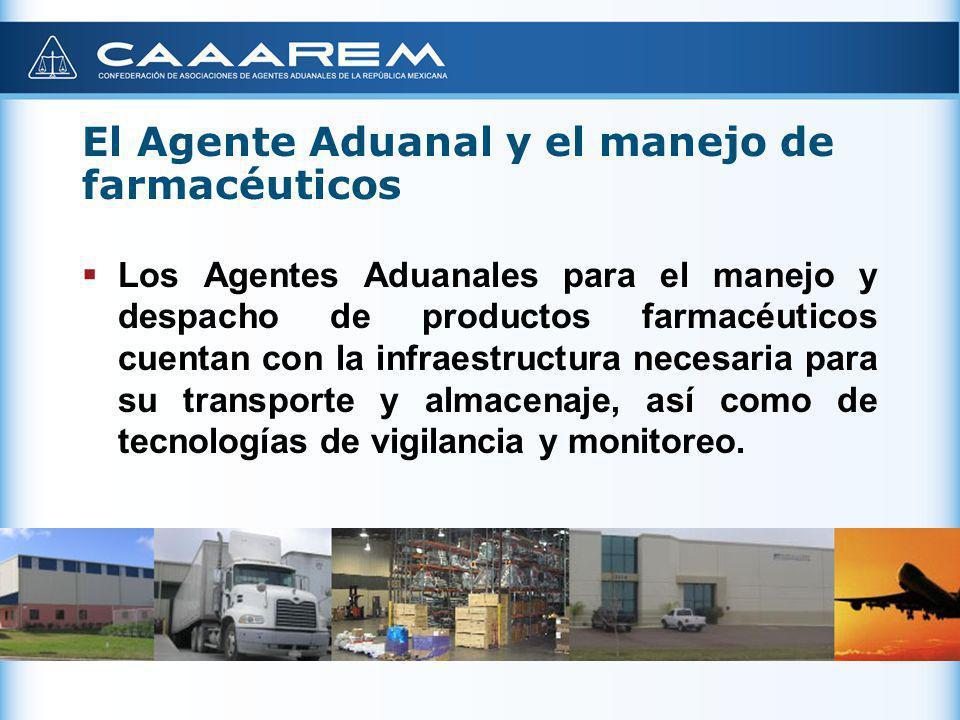 El Agente Aduanal y el manejo de farmacéuticos Los Agentes Aduanales para el manejo y despacho de productos farmacéuticos cuentan con la infraestructu