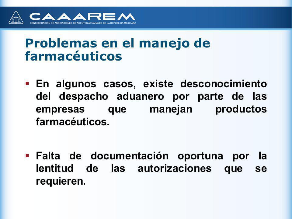 Problemas en el manejo de farmacéuticos En algunos casos, existe desconocimiento del despacho aduanero por parte de las empresas que manejan productos