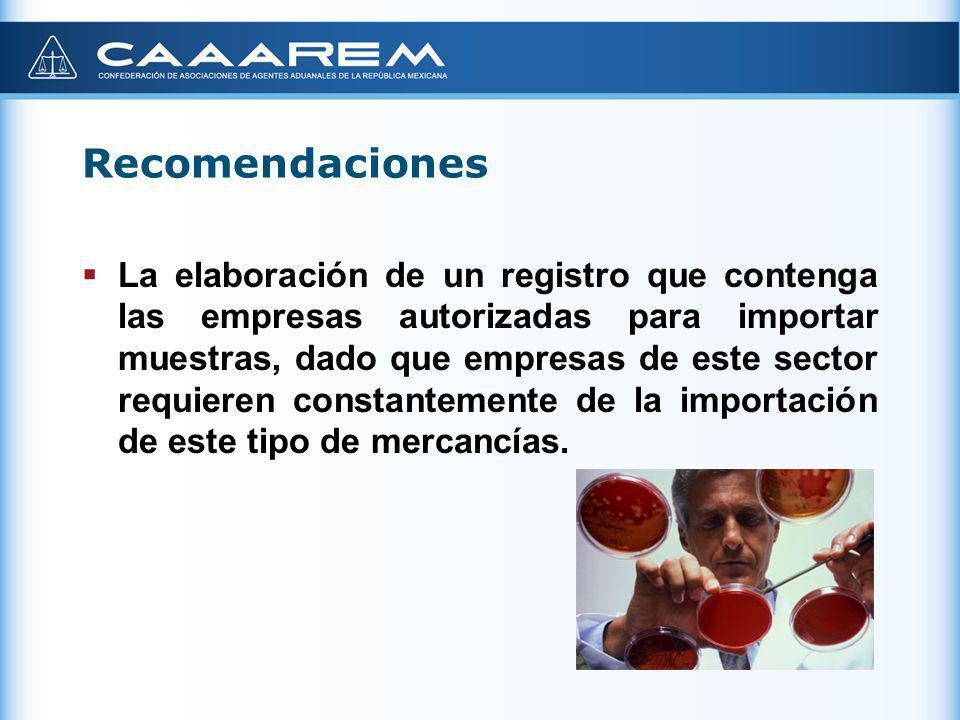 Recomendaciones La elaboración de un registro que contenga las empresas autorizadas para importar muestras, dado que empresas de este sector requieren
