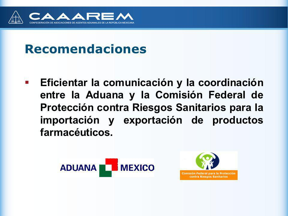 Recomendaciones Eficientar la comunicación y la coordinación entre la Aduana y la Comisión Federal de Protección contra Riesgos Sanitarios para la imp