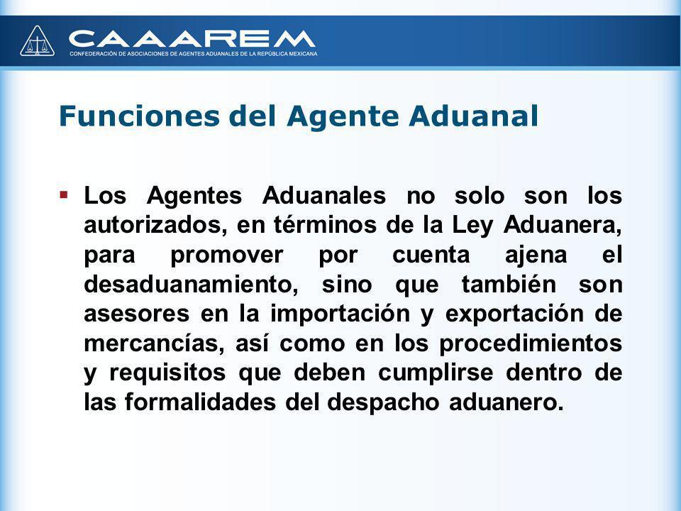 Funciones del Agente Aduanal Los Agentes Aduanales no solo son los autorizados, en términos de la Ley Aduanera, para promover por cuenta ajena el desa