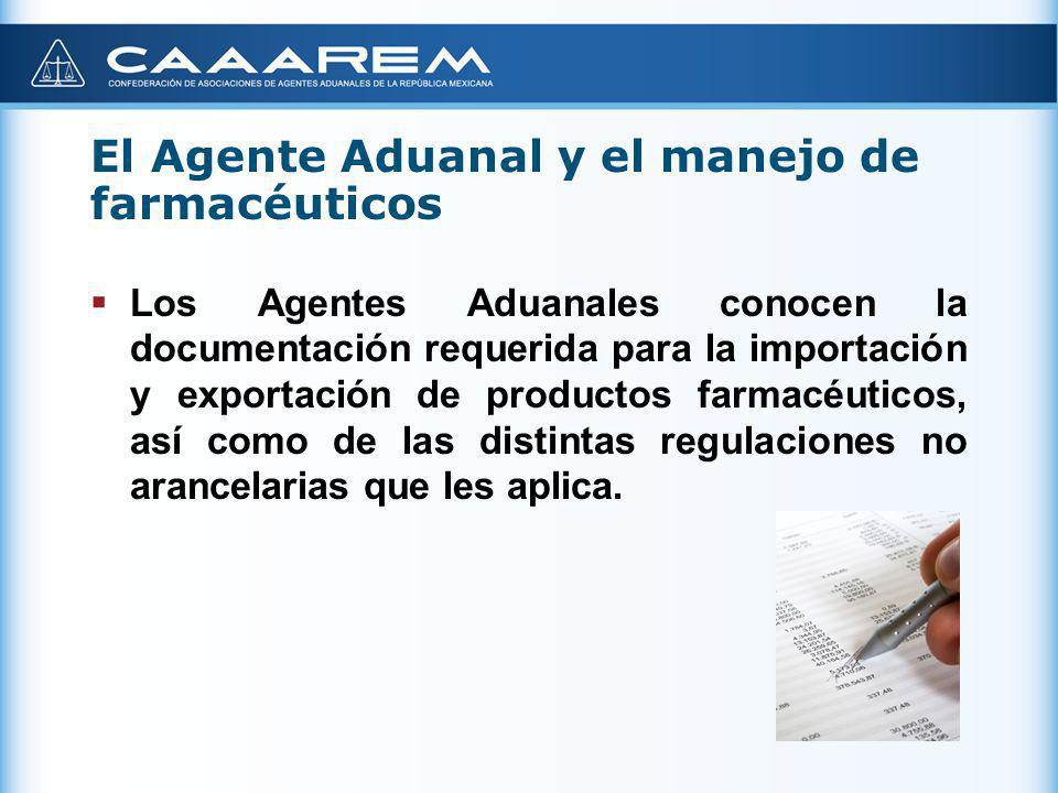 El Agente Aduanal y el manejo de farmacéuticos Los Agentes Aduanales se encargan de verificar el cumplimiento de las normas oficiales mexicanas de los productos farmacéuticos, que así lo requieran, para su transportación y despacho aduanero.