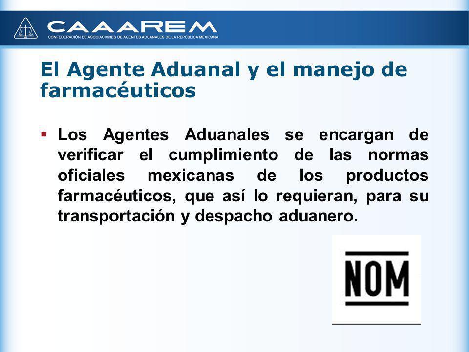 El Agente Aduanal y el manejo de farmacéuticos Los Agentes Aduanales participan en el correcto procedimiento para la toma de muestras de productos farmacéuticos y fármacos, de conformidad con la legislación aplicable.