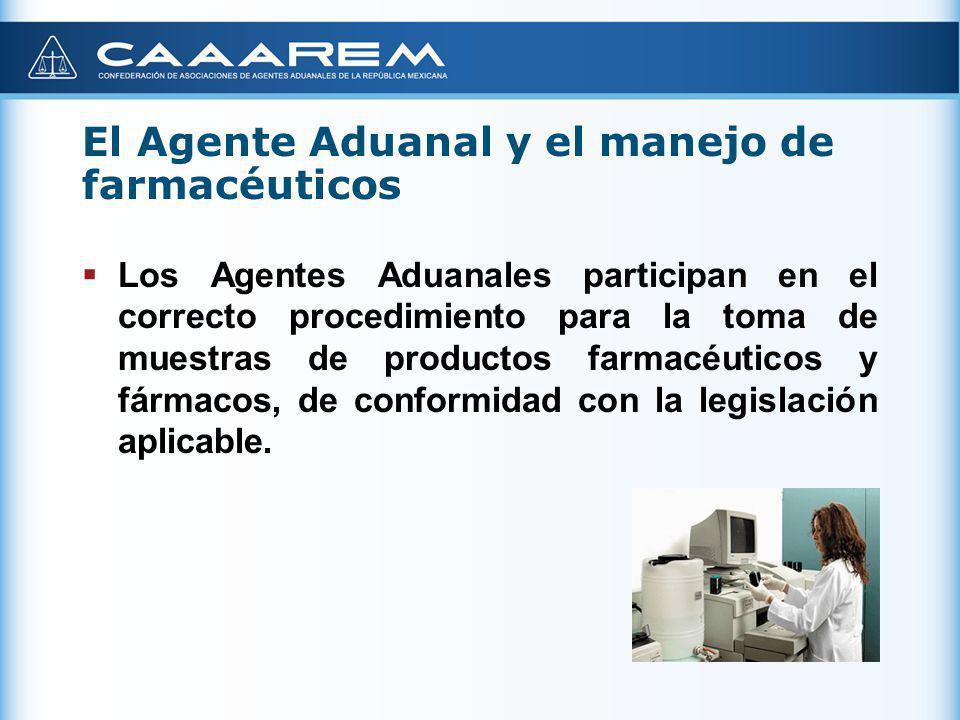 El Agente Aduanal y el manejo de farmacéuticos Los Agentes Aduanales participan en el correcto procedimiento para la toma de muestras de productos far