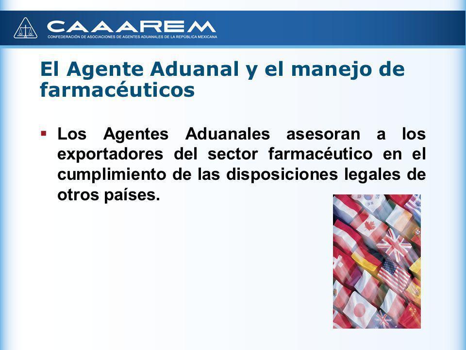 El Agente Aduanal y el manejo de farmacéuticos Los Agentes Aduanales han desarrollado experiencia en el manejo de productos farmacéuticos, que en algunos casos son químicos peligrosos.