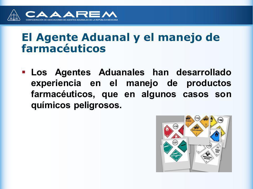 El Agente Aduanal y el manejo de farmacéuticos Los Agentes Aduanales para el manejo y despacho de productos farmacéuticos cuentan con la infraestructura necesaria para su transporte y almacenaje, así como de tecnologías de vigilancia y monitoreo.