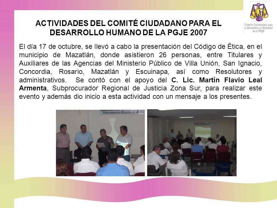 El día 17 de octubre, se llevó a cabo la presentación del Código de Ética, en el municipio de Mazatlán, donde asistieron 26 personas, entre Titulares y Auxiliares de las Agencias del Ministerio Público de Villa Unión, San Ignacio, Concordia, Rosario, Mazatlán y Escuinapa, así como Resolutores y administrativos.