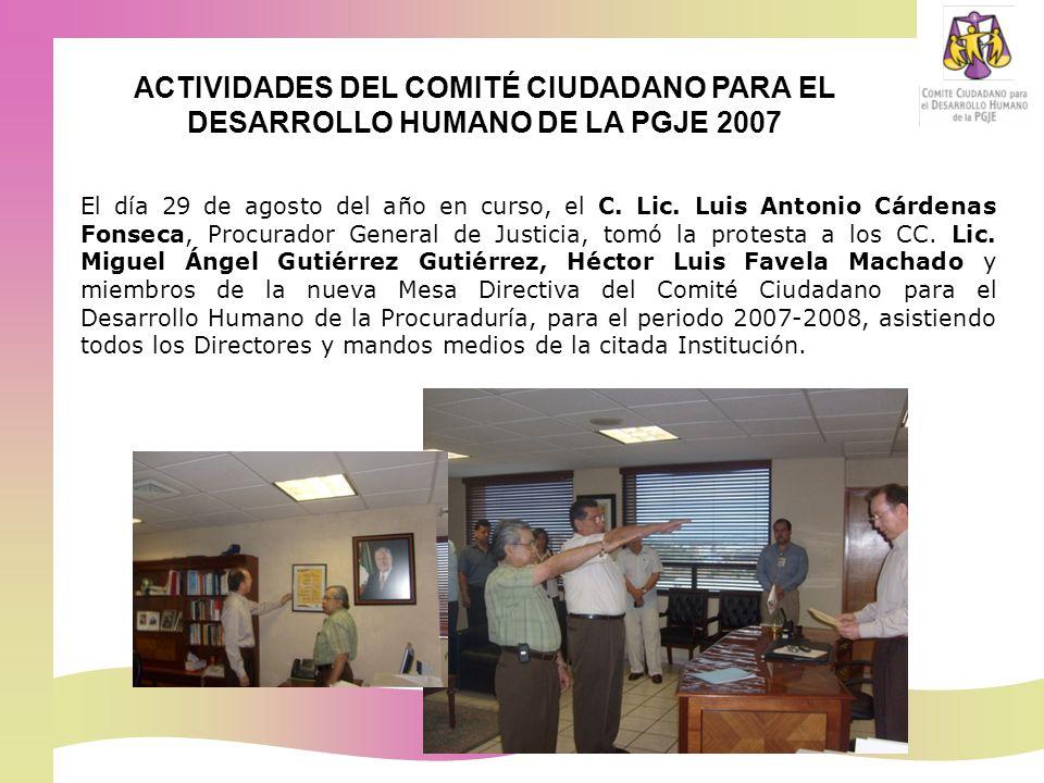ACTIVIDADES DEL COMITÉ CIUDADANO PARA EL DESARROLLO HUMANO DE LA PGJE 2007 El día 29 de agosto del año en curso, el C.
