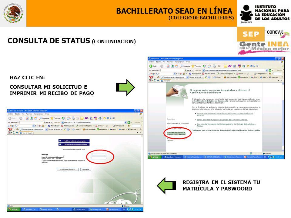 BACHILLERATO SEAD EN LÍNEA (COLEGIO DE BACHILLERES) CONSULTA DE STATUS (CONTINUACIÓN) HAZ CLIC EN: CONSULTAR MI SOLICITUD E IMPRIMIR MI RECIBO DE PAGO