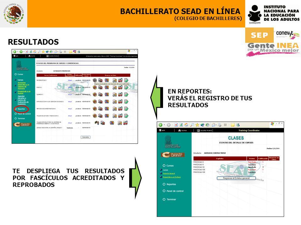 BACHILLERATO SEAD EN LÍNEA (COLEGIO DE BACHILLERES) RESULTADOS TE DESPLIEGA TUS RESULTADOS POR FASCÍCULOS ACREDITADOS Y REPROBADOS EN REPORTES: VERÁS