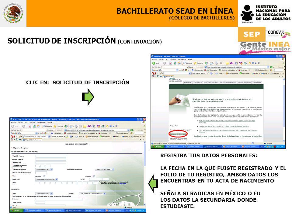 BACHILLERATO SEAD EN LÍNEA (COLEGIO DE BACHILLERES) SOLICITUD DE INSCRIPCIÓN (CONTINUACIÓN) CLIC EN: SOLICITUD DE INSCRIPCIÓN REGISTRA TUS DATOS PERSO