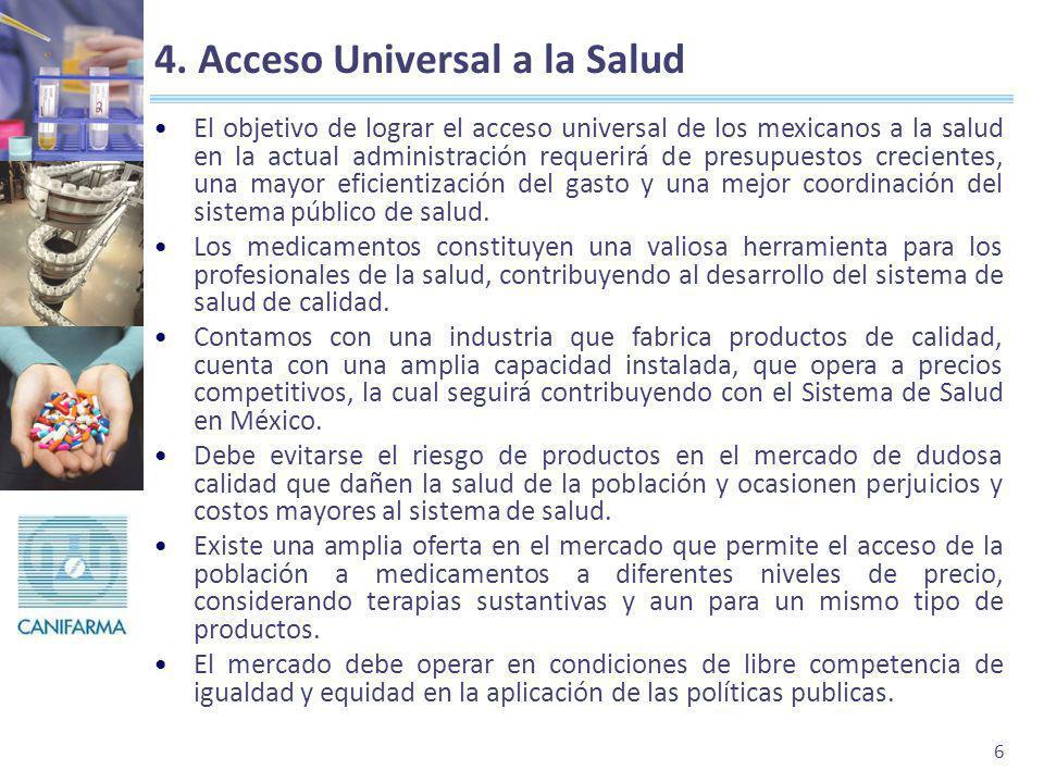 6 4. Acceso Universal a la Salud El objetivo de lograr el acceso universal de los mexicanos a la salud en la actual administración requerirá de presup