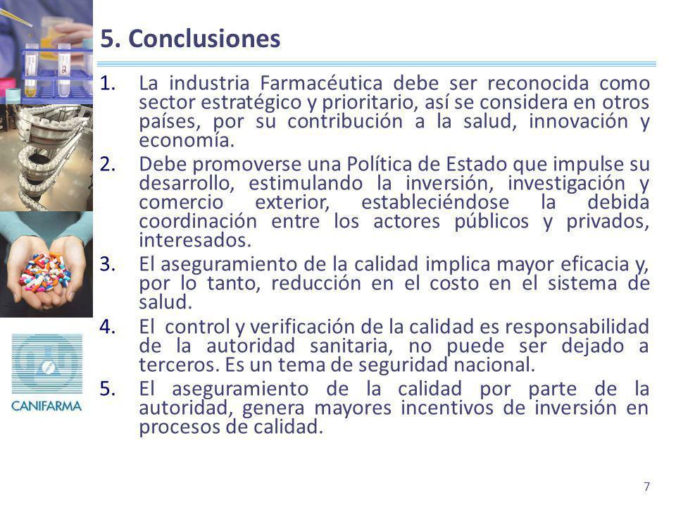 7 5. Conclusiones 1.La industria Farmacéutica debe ser reconocida como sector estratégico y prioritario, así se considera en otros países, por su cont