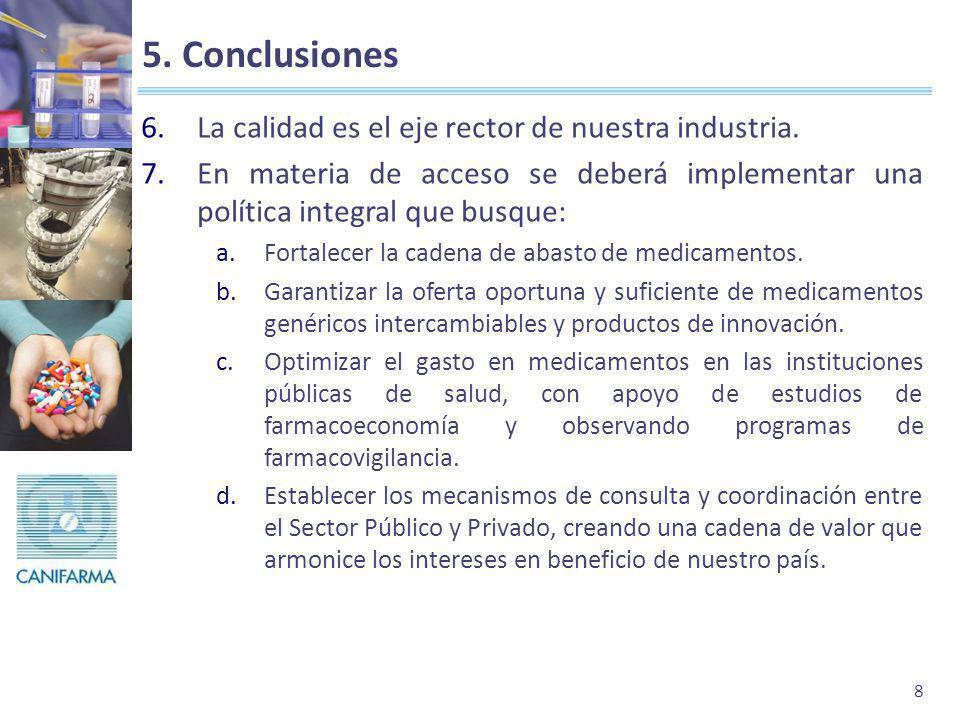 8 5. Conclusiones 6.La calidad es el eje rector de nuestra industria. 7.En materia de acceso se deberá implementar una política integral que busque: a
