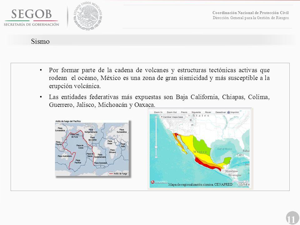 11 Coordinación Nacional de Protección Civil Dirección General para la Gestión de Riesgos Sismo Por formar parte de la cadena de volcanes y estructura