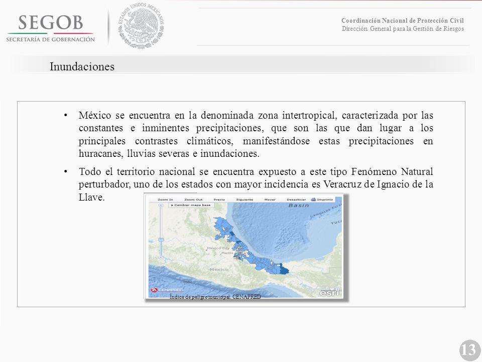 13 Coordinación Nacional de Protección Civil Dirección General para la Gestión de Riesgos Inundaciones México se encuentra en la denominada zona inter