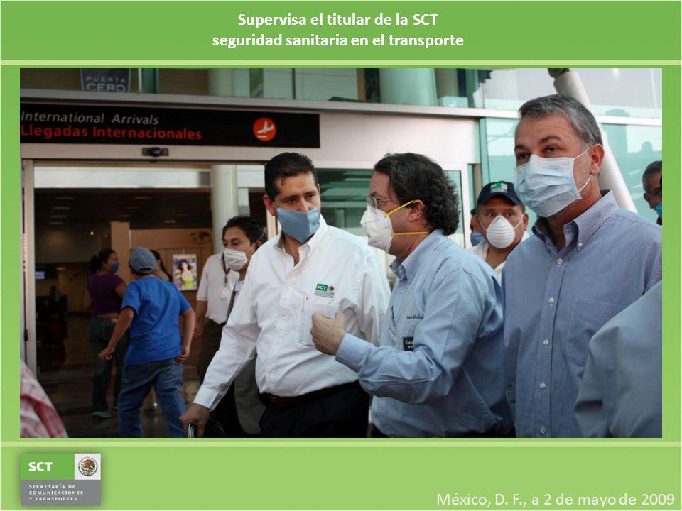 Supervisa el titular de la SCT seguridad sanitaria en el transporte México, D. F., a 2 de mayo de 2009