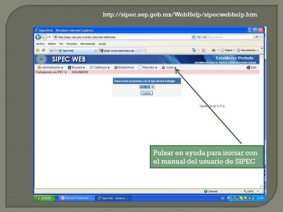 http://sipec.sep.gob.mx/WebHelp/sipecwebhelp.htm Pulsar en ayuda para iniciar con el manual del usuario de SIPEC