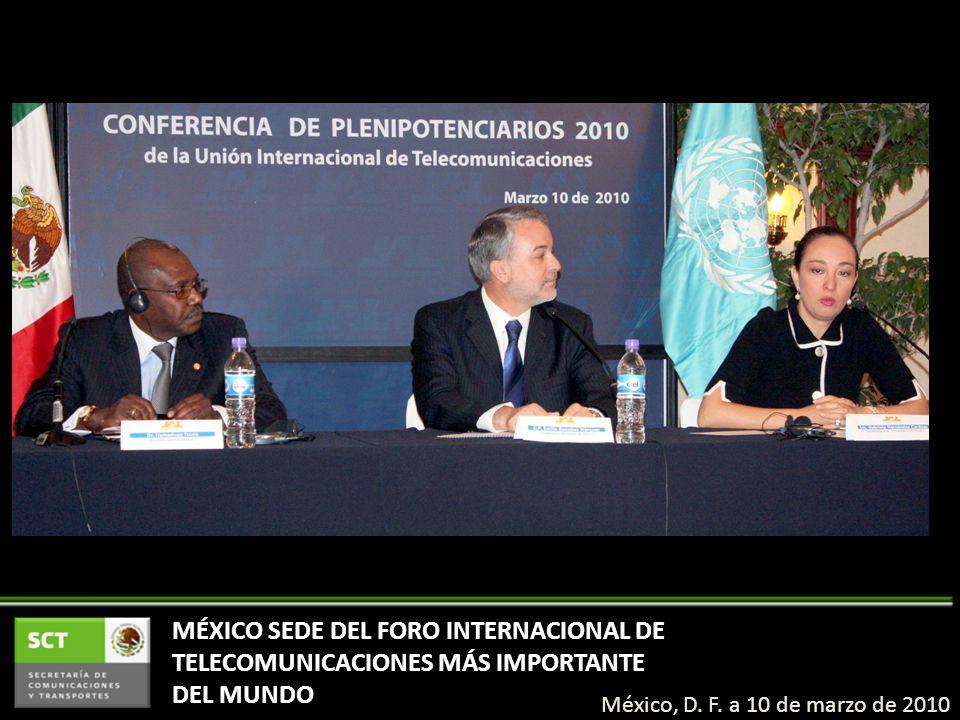 México, D. F. a 10 de marzo de 2010 MÉXICO SEDE DEL FORO INTERNACIONAL DE TELECOMUNICACIONES MÁS IMPORTANTE DEL MUNDO