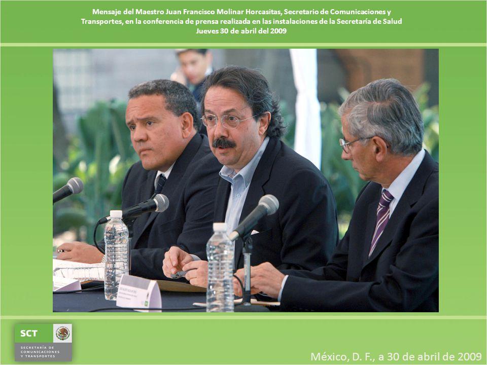 Mensaje del Maestro Juan Francisco Molinar Horcasitas, Secretario de Comunicaciones y Transportes, en la conferencia de prensa realizada en las instalaciones de la Secretaría de Salud Jueves 30 de abril del 2009 México, D.