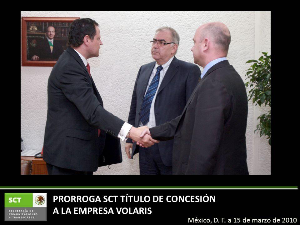 PRORROGA SCT TÍTULO DE CONCESIÓN A LA EMPRESA VOLARIS México, D. F. a 15 de marzo de 2010