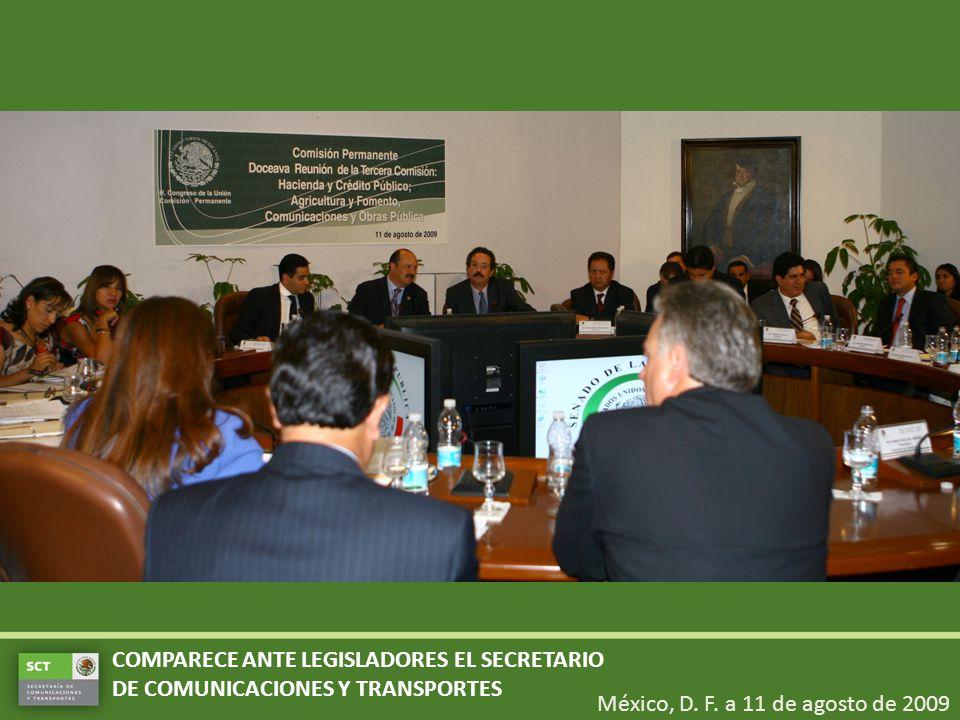 México, D. F. a 11 de agosto de 2009 COMPARECE ANTE LEGISLADORES EL SECRETARIO DE COMUNICACIONES Y TRANSPORTES