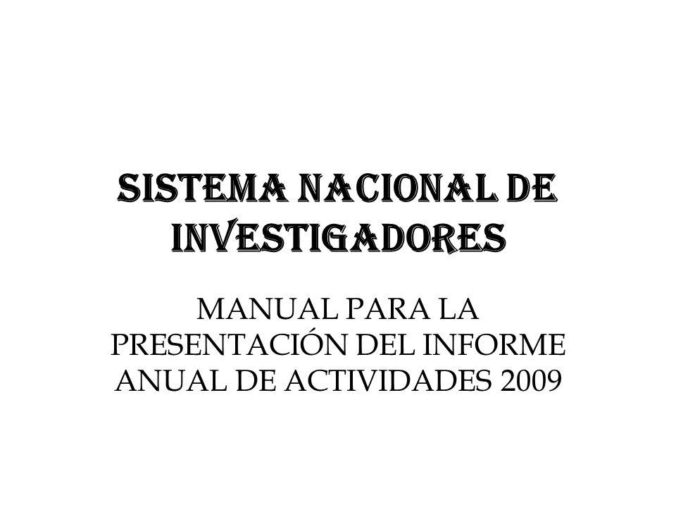 SISTEMA NACIONAL DE INVESTIGADORES MANUAL PARA LA PRESENTACIÓN DEL INFORME ANUAL DE ACTIVIDADES 2009