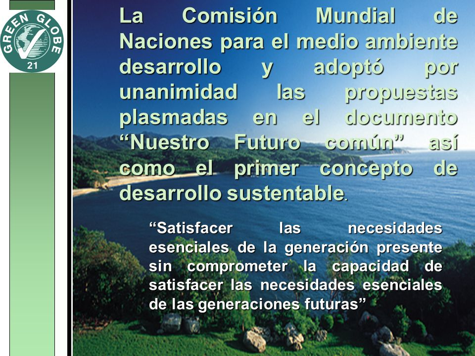 La Comisión Mundial de Naciones para el medio ambiente desarrollo y adoptó por unanimidad las propuestas plasmadas en el documento Nuestro Futuro comú