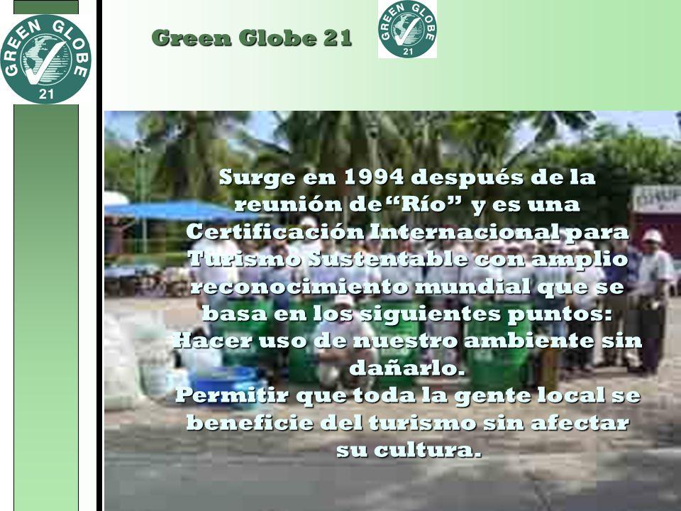 Green Globe 21 Surge en 1994 después de la reunión de Río y es una Certificación Internacional para Turismo Sustentable con amplio reconocimiento mund