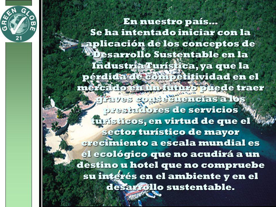 En nuestro país… Se ha intentado iniciar con la aplicación de los conceptos de Desarrollo Sustentable en la Industria Turística, ya que la pérdida de