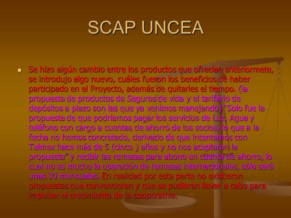 SCAP UNCEA Se hizo algún cambio entre los productos que ofrecían anteriormete, se introdujo algo nuevo, cuáles fueron los beneficios de haber particip