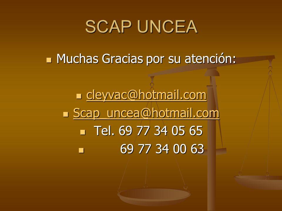 SCAP UNCEA Muchas Gracias por su atención: Muchas Gracias por su atención: cleyvac@hotmail.com cleyvac@hotmail.com cleyvac@hotmail.com Scap_uncea@hotmail.com Scap_uncea@hotmail.com Scap_uncea@hotmail.com Tel.