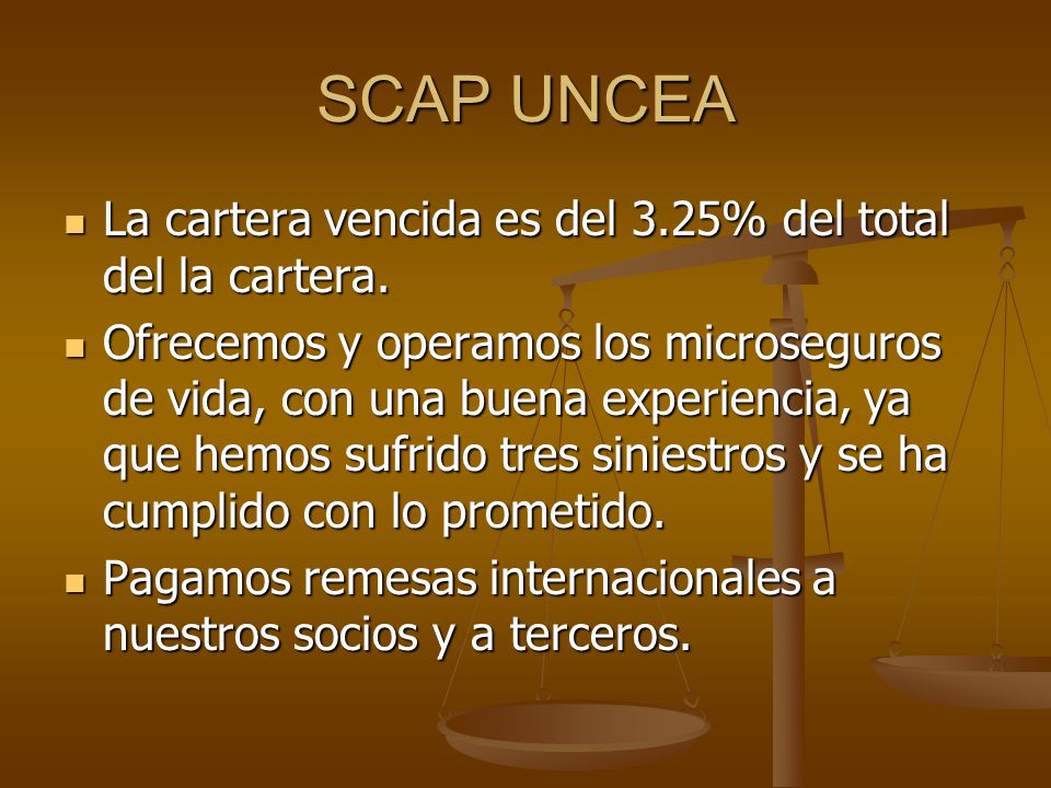 SCAP UNCEA La cartera vencida es del 3.25% del total del la cartera. La cartera vencida es del 3.25% del total del la cartera. Ofrecemos y operamos lo