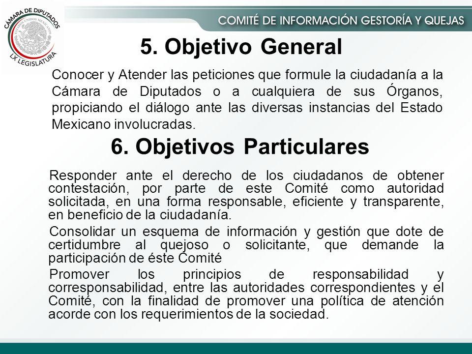 6. Objetivos Particulares Responder ante el derecho de los ciudadanos de obtener contestación, por parte de este Comité como autoridad solicitada, en