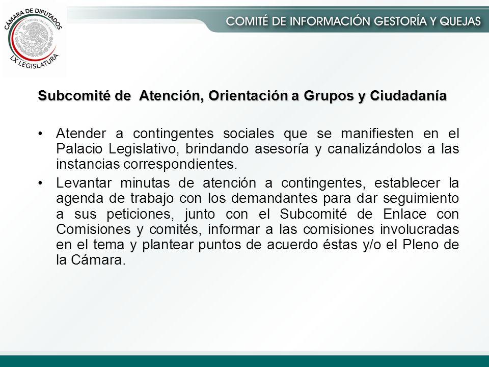 Subcomité de Atención, Orientación a Grupos y Ciudadanía Atender a contingentes sociales que se manifiesten en el Palacio Legislativo, brindando asesoría y canalizándolos a las instancias correspondientes.